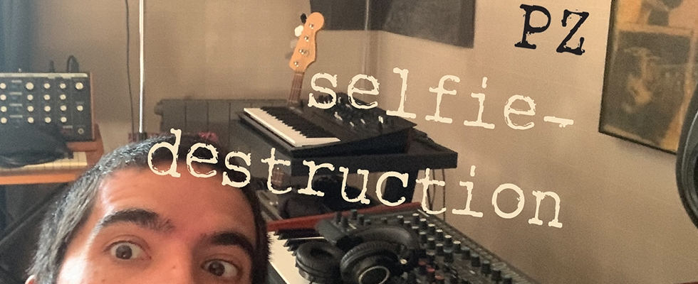 """PZ """"Selfie-Destruction"""""""
